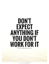 dont-expect-anything-if-you-dont-work-for-it